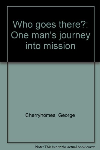 Who Goes There?: One man's journey into mission: Cherryhomes, George
