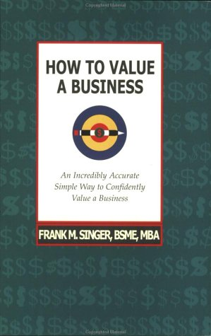 How to Value a Business: Singer, Frank M.