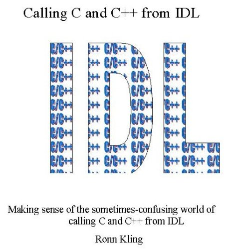 9780967127019: Calling C and C++ from IDL: Making Sense of the Sometimes Confusing World of C and IDL
