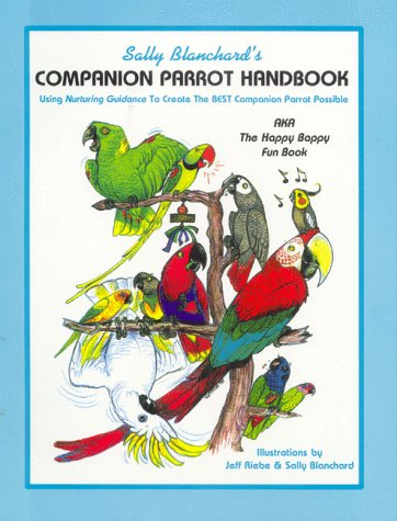 9780967129808: Sally Blanchard's Companion Parrot Handbook: Using Nurturing Guidance to Create the Best Companion Parrot Possible: Aka, the Happy Bappy Fun Book