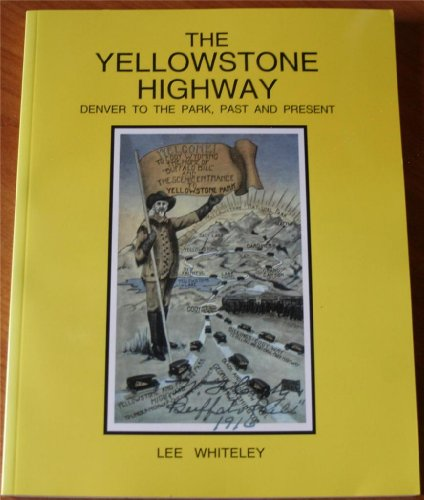 The Yellowstone Highway: Denver to the Park, Past and Present (0967135125) by Lee Whiteley