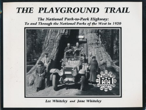 The Playground Trail: The National Park-to-Park Highway. To and Through the National Parks of the West in 1920 (0967135133) by Lee Whiteley