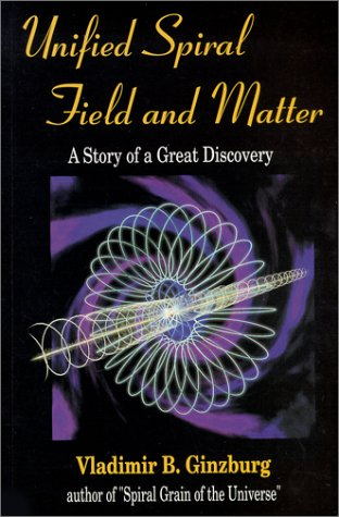 9780967143200: Unified Spiral Field and Matter - A Story of a Great Discovery
