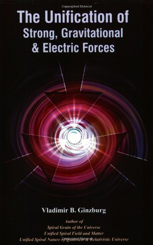The Unification of Strong, Gravitational & Electric: Ginzburg, Vladimir B.