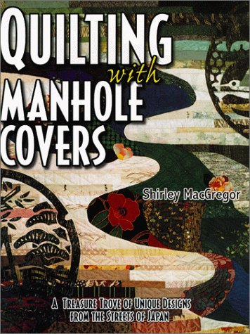 Quilting with Manhole Covers : A Treasure: MacGregor, Shirley