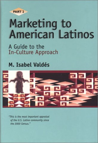 9780967143927: Marketing to American Latinos: A Guide to the In-Culture Approach, Part II
