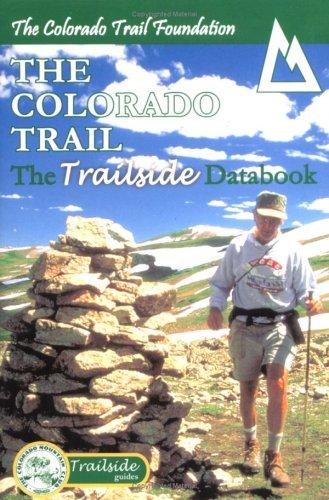 9780967146676: The Colorado Trail: The Trailside Databook (Trailside Guide)