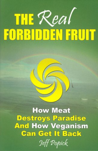 9780967151816: The Real Forbidden Fruit: How Meat Destroys Paradise And How Veganism Can Get It Back