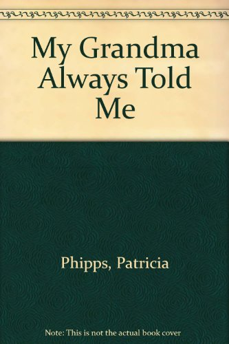 My Grandma Always Told Me: Patricia Phipps