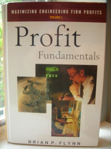 Maximizing Engineering Firm Profits Volume 1 (Profit: Brian P. Flynn