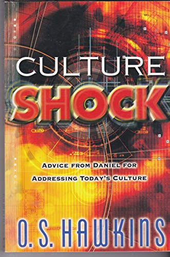 Culture shock: Advice from Daniel for Addressing Today's Culture: O. S. Hawkins