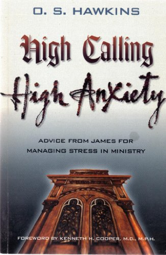 High Calling High Anxiety: Advice from James: O. S. Hawkins