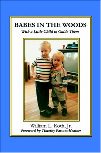 Babes in the Woods: With a Little: Roth, William L.;