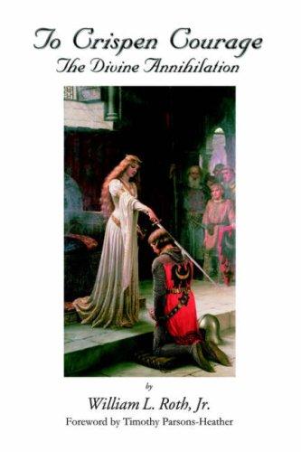 To Crispen Courage - The Divine Annihilation: William L Roth,