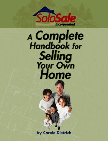 A Complete Handbook For Selling Your Own Home: Carole Dietrich