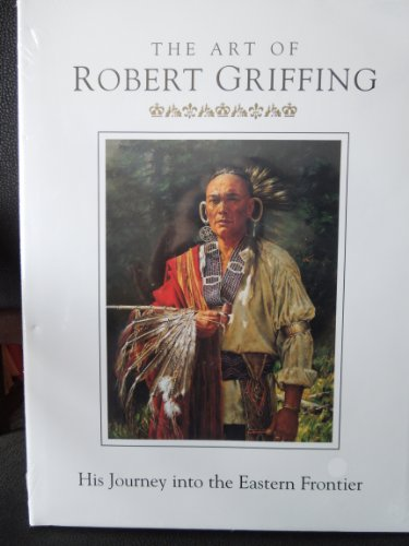 9780967161402: The Art Of Robert Griffing: His Journey Into The Eastern Frontier