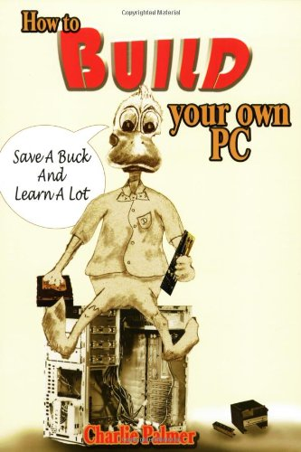 9780967162478: How to Build Your Own PC: Save a Buck and Learn a Lot