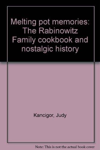 Melting Pot Memories: The Rabinowitz Family Cookbook: Judy Kancigor