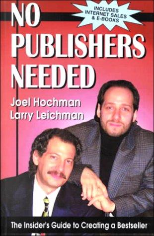 No Publishers Needed : An Insider's Guide: Joel Hochman; Larry
