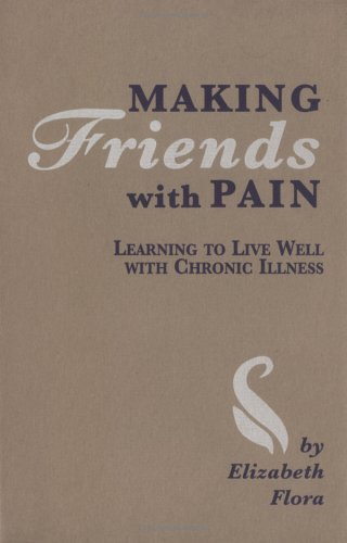 Making Friends with Pain: Learning to Live Well with Chronic Illness: Ross, Elizabeth Flora