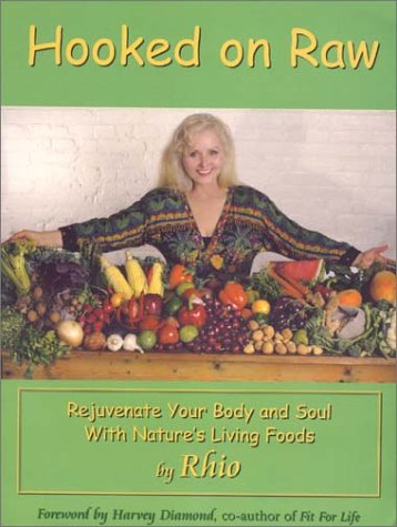 Hooked on Raw Rejuvenate Your Body and Soul with Nature's Living Foods