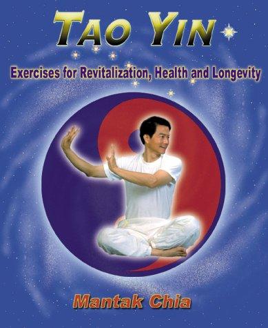Tao Yin: Excercises for Revitalization, Health & Longevity: Chia, Mantak
