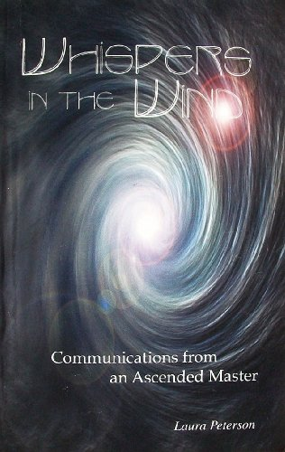 Whispers in the Wind: Communications from an Ascended Master: Peterson, Laura
