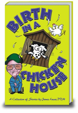 Birth in a Chicken House: A Collection: James Lucas DVM