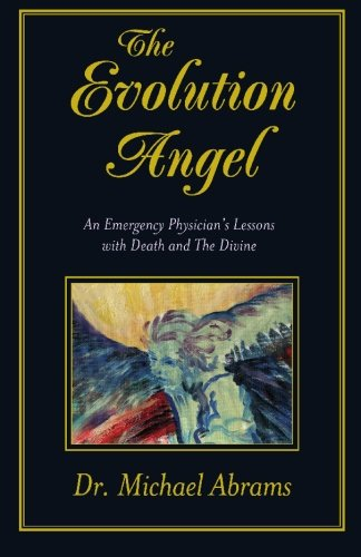 9780967183404: The Evolution Angel: An Emergency Physician's Lessons with Death and The Divine