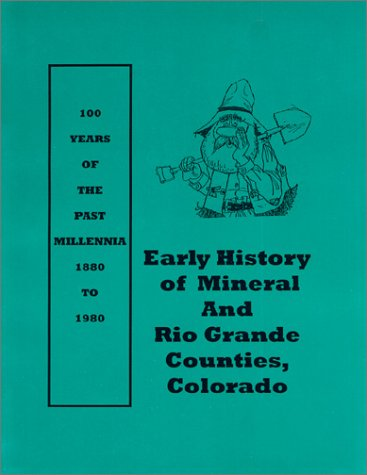 Early History of Mineral and Rio Grande Counties, Colorado (Living Voices of the Past, 5): Horn, ...