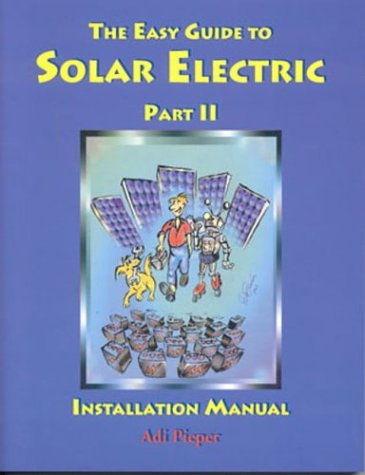 The Easy Guide to Solar Electric Part II: Installation Manual: Adi, Pieper