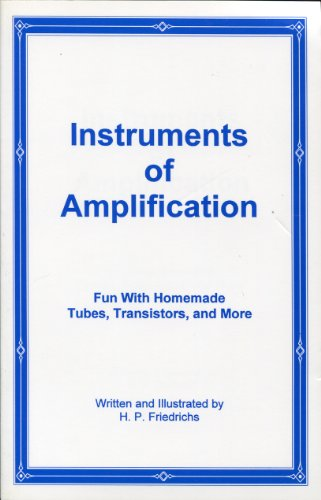 9780967190518: Instruments of Amplification: Fun with Homemade Tubes, Transistors, and More