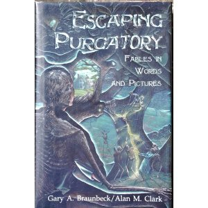 Escaping Purgatory: Fables in Words & Pictures (0967191246) by Clark, Alan M.