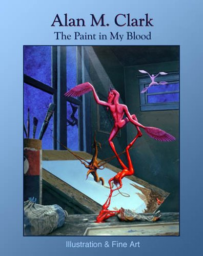 The Paint in My Blood: Illustration and Fine Art (0967191262) by Clark, Alan