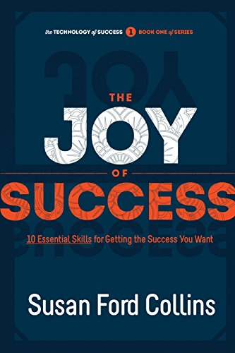 9780967191454: The Joy of Success: 10 Essential Skills for Getting the Success You Want (The Technology of Success Book Series)