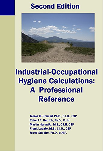 Industrial-Occupational Hygiene Calculations: A Professional Reference Second: James H. Stewart,