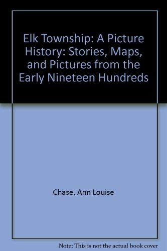 9780967197623: Elk Township: A Picture History: Stories, Maps, And Pictures From The Early Nineteen Hundreds