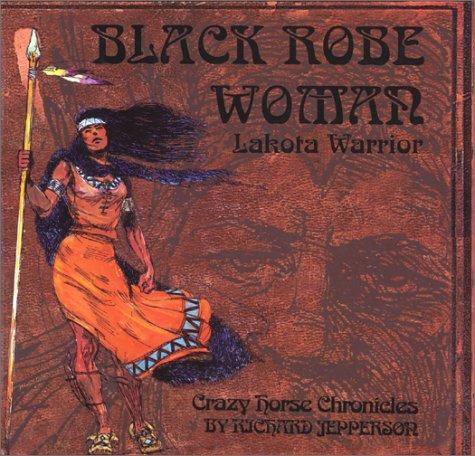 Black Robe Woman, Lakota Warrior:Being the Second: Jepperson, Richard
