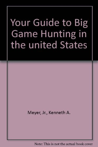 Your Guide to Big Game Hunting (In the United States)
