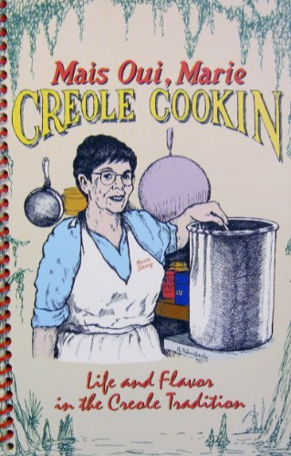 9780967204307: Mais Oui, Marie: Creole Cookin - Life and Flavor in the Creole Tradition : A Cookbook Filled with Authentic Creole Recipes and Stories