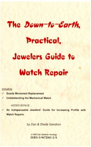 9780967206127: Down-to-Earth, Practical, Jewelers Guide to Watch Repair