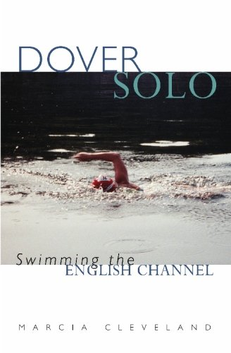 Dover Solo: Swimming The English Channel: Cleveland, Marcia