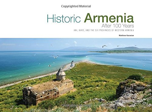 9780967212067: Historic Armenia After 100 Years: Ani, Kars and the Six Provinces of Western Armenia