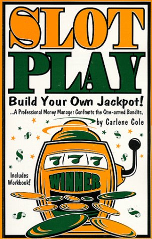 Slot Play : Build Your Own Jackpot!: Cole, Carlene