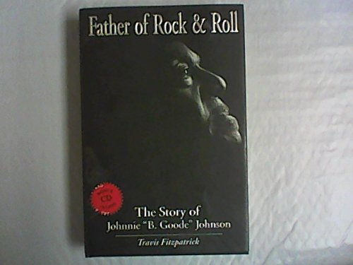 "Father of Rock & Roll : The Story of Johnnie ""B. Goode"" Johnson"