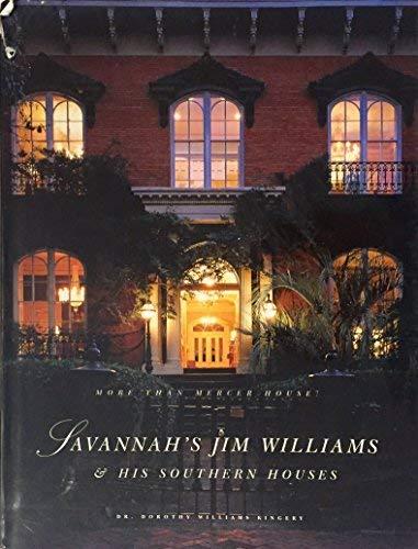 Savannah's Jim Williams & His Southern Houses: More Than Mercer House: Kingery, Dorothy ...