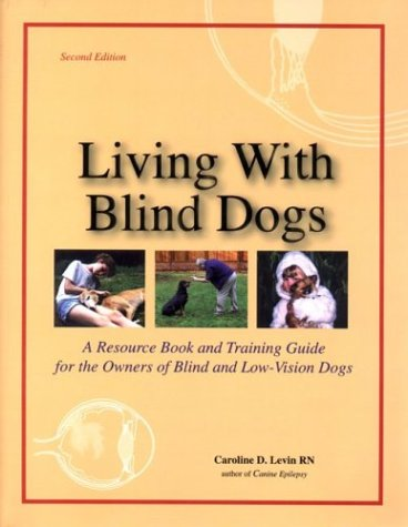 Living With Blind Dogs: A Resource Book and Training Guide for the Owners of Blind and Low-Vision Dogs, Second Edition (0967225345) by Caroline D. Levin