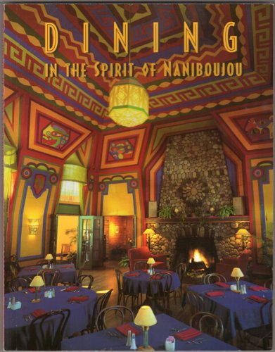 Dining in the Spirit of Naniboujou: Recipes Collected From Naniboujou Lodge, Grand Marais, ...