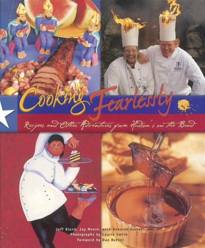 Cooking Fearlessly: Recipes & Other Adventures from Hudson's on the Bend: Blank, Jeff;...