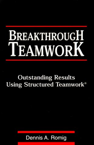 9780967235004: Breakthrough Teamwork: Outstanding Results Using Structured Teamwork